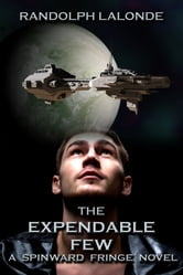 The Expendable Few: A Spinward Fringe Novel ebook by Randolph Lalonde