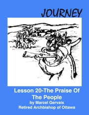 Journey: Lesson 20 - The Praise Of The People ebook by Marcel Gervais