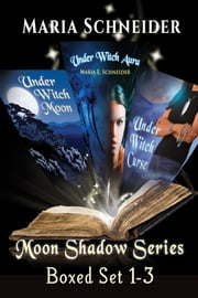 Moon Shadow Series Boxed Set 1-3 - Under Witch Moon, Under Witch Aura, Under Witch Curse ebook by Maria Schneider