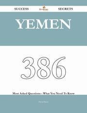 Yemen 386 Success Secrets - 386 Most Asked Questions On Yemen - What You Need To Know ebook by David Barry
