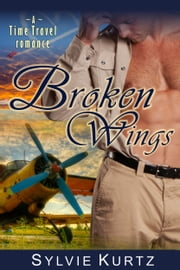 Broken Wings (A Time Travel Romance) ebook by Sylvie Kurtz