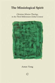 The Missiological Spirit - Christian Mission Theology in the Third Millennium Global Context ebook by Amos Yong