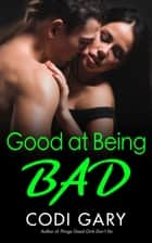 Good at Being Bad ebook by Codi Gary