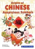Origins of Chinese Auspicious Symbols ebook by Lim SK, Fu Chunjiang, Li En