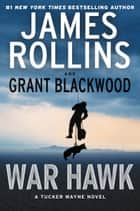 War Hawk - A Tucker Wayne Novel ebook by James Rollins, Grant Blackwood