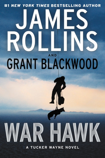 War Hawk - A Tucker Wayne Novel ebook by James Rollins,Grant Blackwood