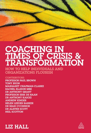 Coaching in Times of Crisis and Transformation - How to Help Individuals and Organizations Flourish ebook by Liz Hall