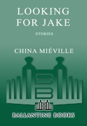 Looking for Jake - Stories ebook by China Miéville