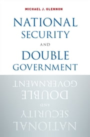 National Security and Double Government ebook by Michael J. Glennon