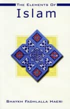 The Elements of Islam ebook by Shaykh Fadhlalla Haeri