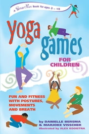 Yoga Games for Children - Fun and Fitness with Postures, Movements and Breath ebook by Danielle Bersma,Marjoke Visscher,Alex Kooistra