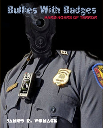 Bullies With Badges - Harbingers of Terror ebook by James Womack