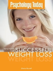 Psychology Today: Secrets of Successful Weight Loss ebook by Diana Burrell