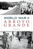 World War II Arroyo Grande ebook by Jim Gregory