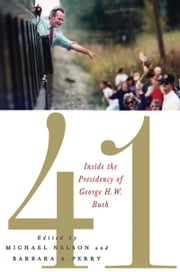 41 - Inside the Presidency of George H. W. Bush ebook by Michael Nelson,Barbara A.  Perry