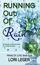 Running Out Of Rain - Prime of Love, #1 ebook by Lori Leger