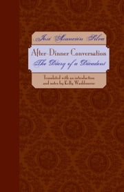 After-Dinner Conversation - The Diary of a Decadent ebook by José Asunción Silva,Kelly  Washbourne,Kelly  Washbourne