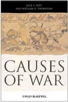 Causes of War ebook by Jack S. Levy, William R. Thompson