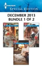 Harlequin Special Edition December 2013 - Bundle 1 of 2 - A Cold Creek Christmas Surprise\The Maverick's Christmas Baby\An Early Christmas Gift ebook by RaeAnne Thayne, Victoria Pade, Susan Crosby