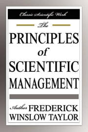 The Principles of Scientific Management ebook by Taylor, Frederick Winslow