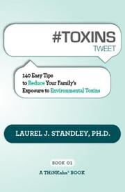 #TOXINS tweet Book01 ebook by Laurel J. Standley, Ph.D., Edited by Rajesh Setty
