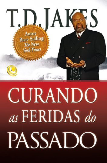 Curando as feridas do passado ebook by T.D. Jakes