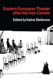 Eastern European Theatre After the Iron Curtain ebook by Kalina Stefanova