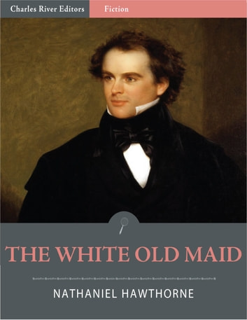 The White Old Maid (Illustrated) ebook by Nathaniel Hawthorne