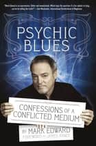 Psychic Blues - Confessions of a Conflicted Medium ebook by Mark Edward, James Randi