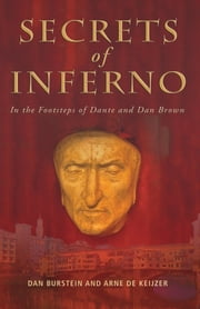 Secrets of Inferno - In the Footsteps of Dante and Dan Brown ebook by Dan Burstein,Arne de Keijzer