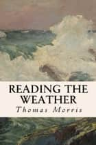 Reading the Weather ebook by Thomas Morris