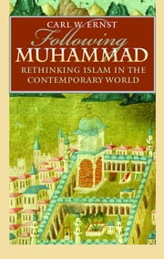 Following Muhammad - Rethinking Islam in the Contemporary World ebook by Carl W. Ernst