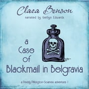 Case of Blackmail in Belgravia, A audiobook by Clara Benson