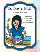 Dr. Donna, D.D.S. - Or Open Your Teeth ebook by Dale Daunie, Jeff Hockenheimer