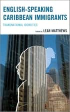 English-Speaking Caribbean Immigrants - Transnational Identities ebook by Lear Matthews
