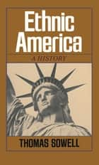 Ethnic America ebook by Thomas Sowell
