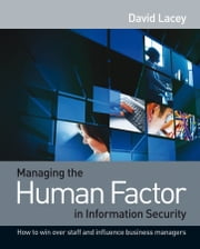 Managing the Human Factor in Information Security - How to win over staff and influence business managers ebook by David Lacey