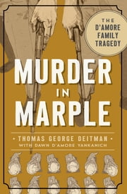 Murder in Marple - The D'Amore Family Tragedy ebook by Thomas George Deitman,Dawn D'Amore Yankanich