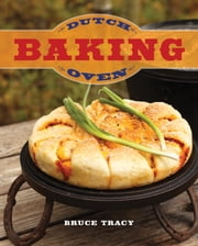 Dutch Oven Baking ebook by Bruce Tracy