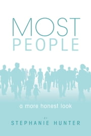 Most People - A More Honest Look ebook by Stephanie Hunter
