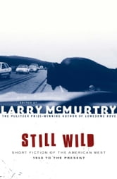 Still Wild - Short Fiction of the American West 1950 to the Pre ebook by Larry McMurtry