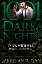 Taken With You: A Fractured Connections Novella ebook by