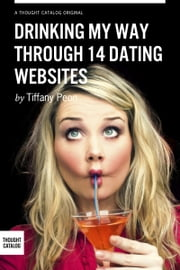 Drinking My Way Through 14 Dating Sites ebook by Tiffany Peon