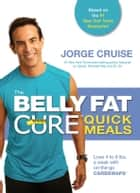 The Belly Fat Cure Quick Meals - Lose 4 to 9 lbs. a week with on-the-go Carb Swaps™ ebook by Jorge Cruise