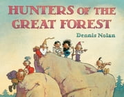 Hunters of the Great Forest ebook by Dennis Nolan,Dennis Nolan
