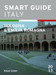 Smart Guide Italy: Bologna & Emilia Romagna ebook by Alexei Cohen