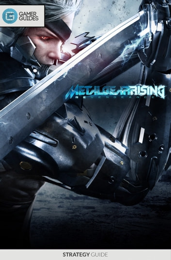 Metal Gear Rising: Revengeance - Strategy Guide ebook by GamerGuides.com
