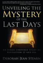 Unveiling the Mystery of the Last Days: Part 1 ebook by