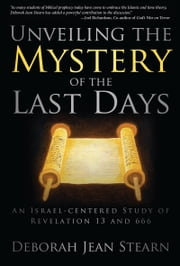 Unveiling the Mystery of the Last Days: Part 1 ebook by Deborah Jean Stearn