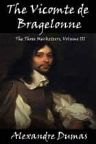 The Vicomte de Bragelonne (The Three Musketeers, Volume III) - Volume 3 of 6 ebook by Alexandre Dumas